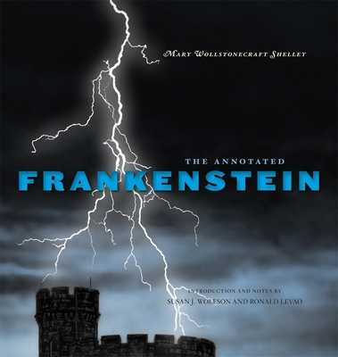 The Annotated Frankenstein - Shelley, Mary Wollstonecraft, and Wolfson, Susan J. (Editor), and Levao, Ronald (Editor)