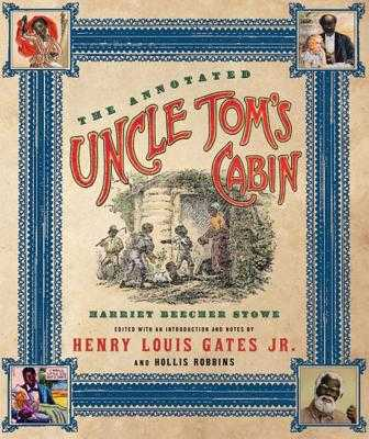 The Annotated Uncle Tom's Cabin - Stowe, Harriet Beecher, Professor, and Gates, Henry Louis, Jr. (Editor), and Robbins, Hollis (Editor)