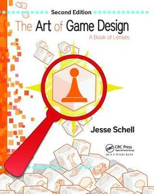 The Art of Game Design: A Book of Lenses, Second Edition - Schell, Jesse