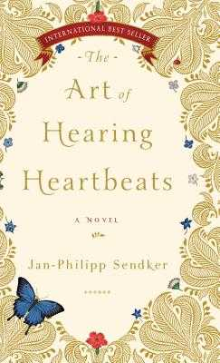 The Art of Hearing Heartbeats - Sendker, Jan-Phillip, and Williarty, Kevin (Translated by)