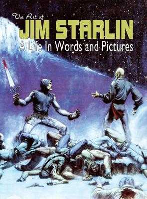THE ART OF JIM STARLIN: A Life in Words and Pictures - Starlin, Jim (Artist), and Pruett, Joe (Editor), and Marts, Mike (Editor)