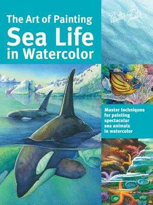 The Art of Painting Sea Life in Watercolor: Master Techniques for Painting Spectacular Sea Animals in Watercolor - Aaseng, Maury, and De Masi, Louise, and Herrera, Hailey E