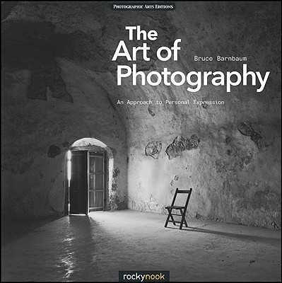 The Art of Photography: An Approach to Personal Expression - Barnbaum, Bruce