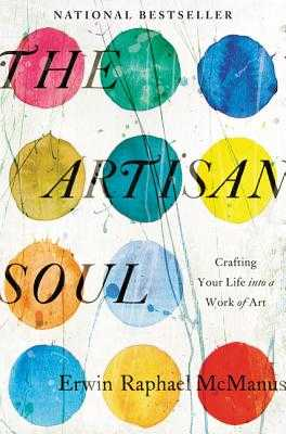 The Artisan Soul: Crafting Your Life Into a Work of Art - McManus, Erwin Raphael