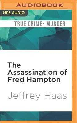 The Assassination of Fred Hampton: How the FBI and the Chicago Police Murdered a Black Panther - Haas, Jeffrey, and Newbern, George (Read by)