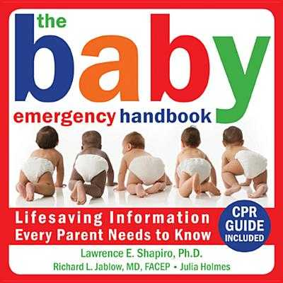 The Baby Emergency Handbook: Lifesaving Iinformation Every Parent Needs to Know - Shapiro, Lawrence E, Dr., PhD, and Jablow, Richard, MD, and Holmes, Julia