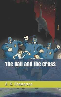 The Ball and the Cross - Chesterton, G K
