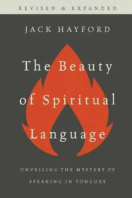 The Beauty of Spiritual Language: Unveiling the Mystery of Speaking in Tongues - Hayford, Jack, Dr.