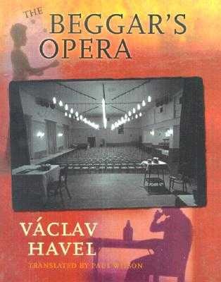 The Beggar's Opera - Havel, Vaclav, and Wilson, Paul (Translated by), and Steiner, Peter (Introduction by)