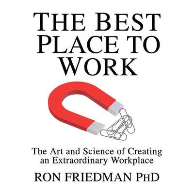 The Best Place to Work: The Art and Science of Creating an Extraordinary Workplace - Friedman, Ron, Professor, and Dixon, Walter (Narrator)