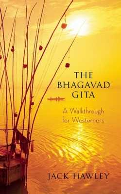 The Bhagavad Gita: A Walkthrough for Westerners - Hawley, Jack