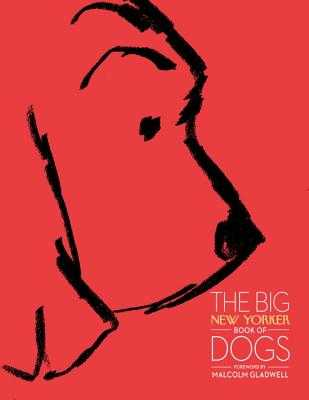 The Big New Yorker Book of Dogs - The New Yorker Magazine, and Gladwell, Malcolm (Foreword by), and Orlean, Susan (Contributions by)