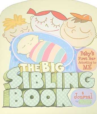 The Big Sibling Journal: Baby's First Year According to Me - Rosenthal, Amy Krouse
