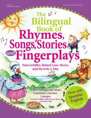 The Bilingual Book of Rhymes, Songs, Stories, and Fingerplays: Over 450 Spanish/English Selections - Schiller, Pam, PhD, and Irby, Beverly, PhD, and Lara-Alecio, Rafael, PhD