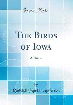 The Birds of Iowa: A Thesis (Classic Reprint) - Anderson, Rudolph Martin
