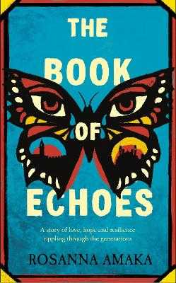 The Book Of Echoes: The 'powerfully redemptive' debut of love and hope rippling across generations - Amaka, Rosanna