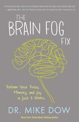 The Brain Fog Fix: Reclaim Your Focus, Memory, and Joy in Just 3 Weeks - Dow, Mike, Dr.