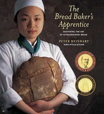 The Bread Baker's Apprentice: Mastering the Art of Extraordinary Bread - Reinhart, Peter, and Manville, Ron (Photographer)