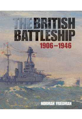 The British Battleship: 1906 - 1946 - Friedman, Norman