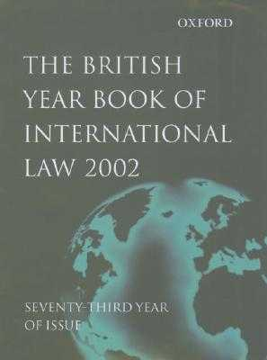 The British Year Book of International Law: v.73 - Crawford, James (Editor), and Lowe, Vaughan (Editor)