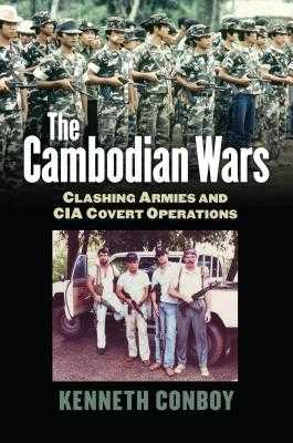 The Cambodian Wars: Clashing Armies and CIA Covert Operations - Conboy, Kenneth
