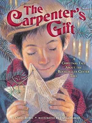 The Carpenter's Gift: A Christmas Tale about the Rockefeller Center Tree - Rubel, David