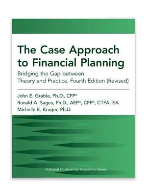 The Case Approach to Financial Planning: Bridging the Gap Between Theory and Practice, Fourth Edition (Revised) - Grable, John E, and Sages, Ronald A, and Kruger, Michelle E