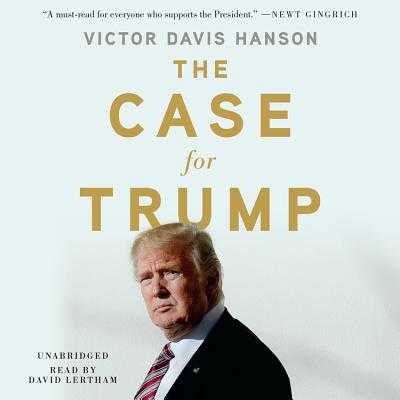 The Case for Trump - Hanson, Victor Davis, and Lertham, David (Read by)