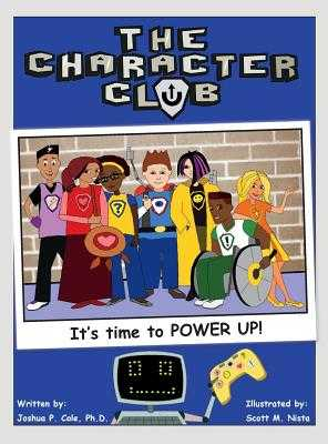 The Character Club: It's Time to Power Up! - Cole, Joshua
