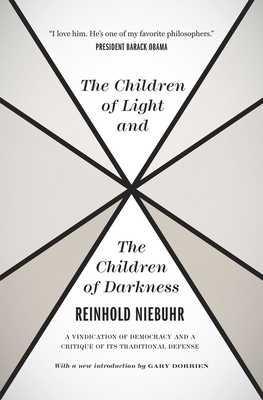The Children of Light and the Children of Darkness: A Vindication of Democracy and a Critique of Its Traditional Defense - Niebuhr, Reinhold, and Dorrien, Gary (Introduction by)