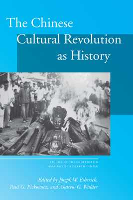 The Chinese Cultural Revolution as History - Esherick, Joseph W. (Editor), and Pickowicz, Paul G. (Editor), and Walder, Andrew G. (Editor)