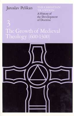 The Christian Tradition: A History of the Development of Doctrine, Volume 3: The Growth of Medieval Theology (600-1300) - Pelikan, Jaroslav, Professor