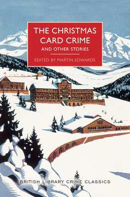 The Christmas Card Crime and Other Stories - Edwards, Martin (Editor)