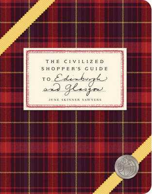 The Civilized Shopper's Guide to Edinburgh and Glasgow - Sawyers, June Skinner, and Hewitt, Alex (Photographer), and Lowe, Susie (Photographer)