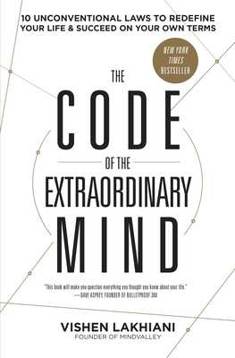 The Code of the Extraordinary Mind: 10 Unconventional Laws to Redefine Your Life and Succeed on Your Own Terms - Lakhiani, Vishen