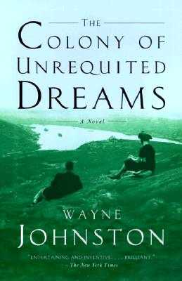 The Colony of Unrequited Dreams - Johnston, Wayne, Professor