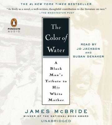 The Color of Water: A Black Man's Tribute to His White Mother - McBride, James, and Jackson, J D (Read by), and Denaker, Susan (Read by)
