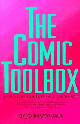 The Comic Toolbox How to Be Funny Even If You're Not - Vorhaus, John