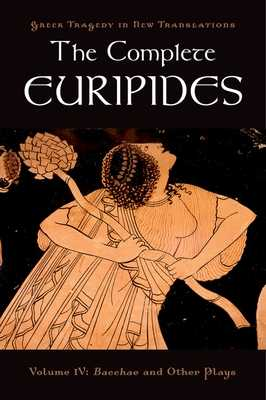 The Complete Euripides, Volume IV: Bacchae and Other Plays - Euripides, and Burian, Peter (Editor), and Shapiro, Alan (Editor)