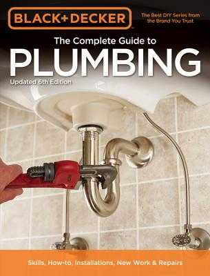 The Complete Guide to Plumbing (Black & Decker) - Editors of Cool Springs Press