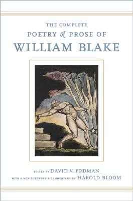 The Complete Poetry and Prose of William Blake: With a New Foreword and Commentary by Harold Bloom - Blake, William, and Erdman, David (Editor), and Bloom, Harold (Foreword by)
