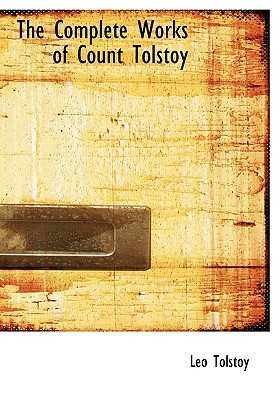 The Complete Works of Count Tolstoy - Tolstoy, Leo Nikolayevich, Count, and Wiener, Leo