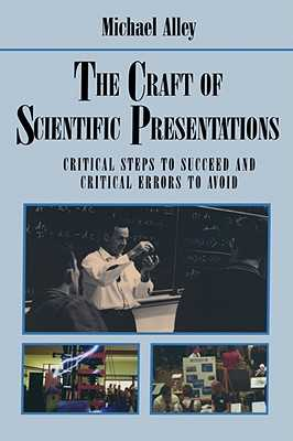 The Craft of Scientific Presentations: Critical Steps to Succeed and Critical Errors to Avoid - Alley, Michael
