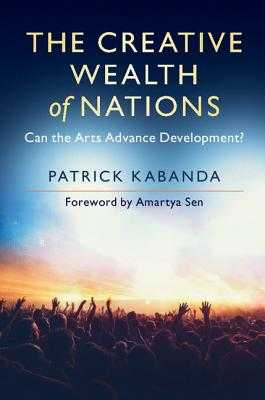 The Creative Wealth of Nations - Kabanda, Patrick, and Sen, Amartya (Foreword by)