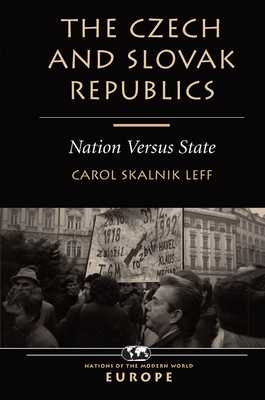 The Czech And Slovak Republics: Nation Versus State - Leff, Carol