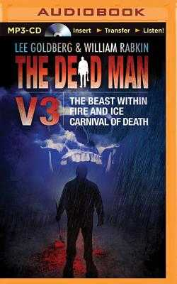 The Dead Man, Volume 3: The Beast Within, Fire & Ice, Carnival of Death - Goldberg, Lee, and Rabkin, William, and Daniels, James (Read by)