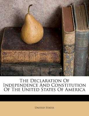 The Declaration of Independence and Constitution of the United States of America - United States