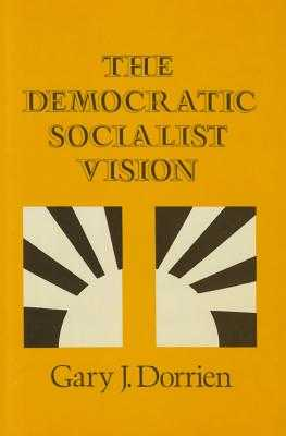 The Democratic Socialist Vision - Dorrien, Gary