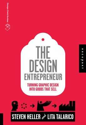 The Design Entrepreneur: Turning Graphic Design into Goods That Sell - Heller, Steven, and Talarico, Lita