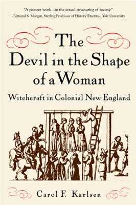 The Devil in the Shape of a Woman: Witchcraft in Colonial New England - Karlsen, Carol F